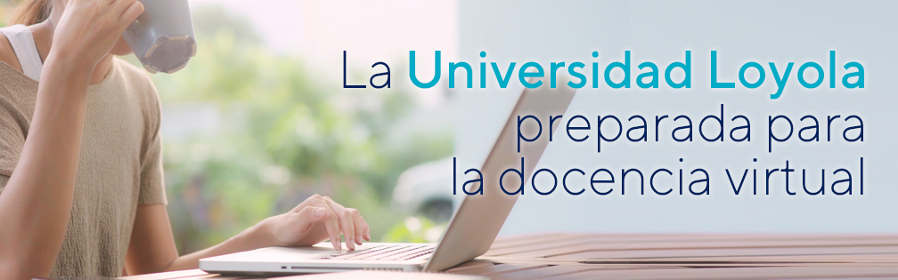 La Universidad Loyola, preparada para la formación on line